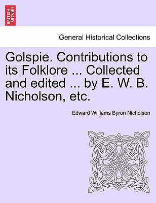 Golspie. Contributions to Its Folklore ... Collected and Edited ... by E. W. B. Nicholson, Etc. Cover