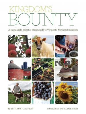 Kingdom's Bounty: A Sustainable, Eclectic, Edible Guide to Vermont's Northeast Kingdom Cover Image