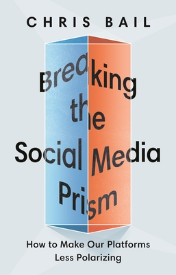 Breaking the Social Media Prism: How to Make Our Platforms Less Polarizing Cover Image