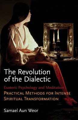 The Revolution of the Dialectic: Esoteric Psychology and Meditation, Practical Methods for Intense Cover Image