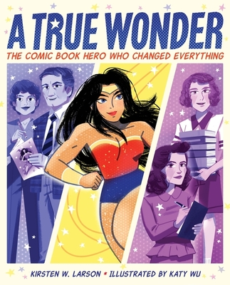 A True Wonder: The Comic Book Hero Who Changed Everything Cover Image