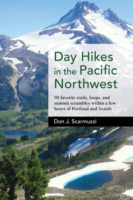 Day Hikes in the Pacific Northwest: 90 Favorite Trails, Loops, and Summit Scrambles Within a Few Hours of Portland and Seattle Cover Image