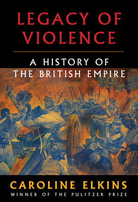 Legacy of Violence: A History of the British Empire cover