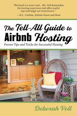 The Tell-All Guide to Airbnb Hosting: Proven Tips and Tricks for Successful Hosting Cover Image