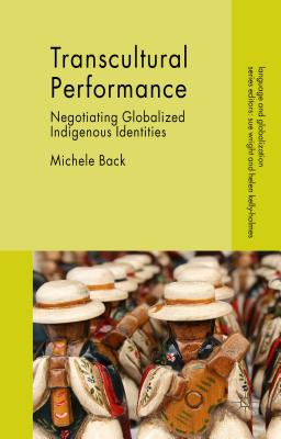 Transcultural Performance: Negotiating Globalized Indigenous Identities (Language and Globalization) Cover Image