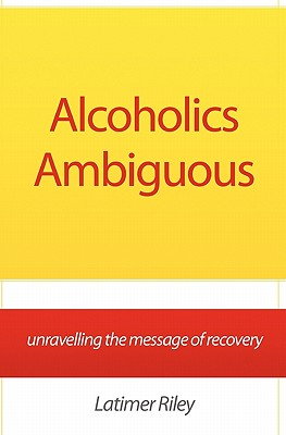 Alcoholics Ambiguous: unravelling the message of recovery Cover Image