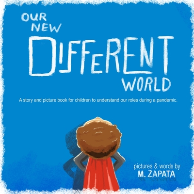 Our New Different World: A story and picture book for children to understand our roles during a pandemic. Cover Image