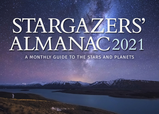 Stargazers' Almanac: A Monthly Guide to the Stars and Planets 2021: 2021 Cover Image