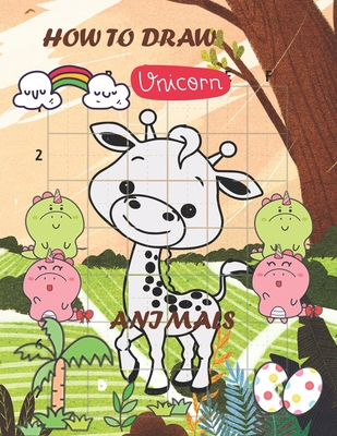 how to draw unicorn and animals: book contains 160 pages, learn step by step drawing cute animals for kids age 4-8, 8-12, Simple Shapes with guides Cover Image