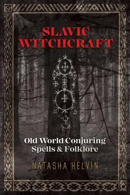Slavic Witchcraft: Old World Conjuring Spells and Folklore Cover Image