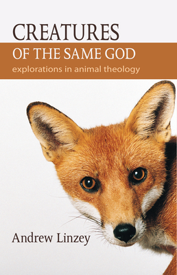 Creatures of the Same God: Explorations in Animal Theology Cover Image