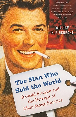 The Man Who Sold the World: Ronald Reagan and the Betrayal of Main Street America Cover Image