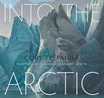 Into the Arctic: Paintings of Canada's Changing North Cover Image