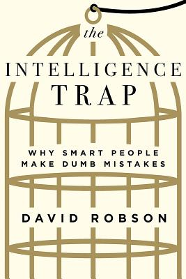 The Intelligence Trap: Why Smart People Make Dumb Mistakes Cover Image