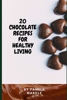 20 Chocolate Recipes for Healthy Living Cover Image
