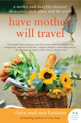 Have Mother, Will Travel: A Mother and Daughter Discover Themselves, Each Other, and the World Cover Image