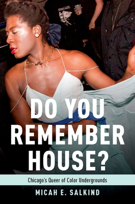 Do You Remember House?: Chicago's Queer of Color Undergrounds Cover Image