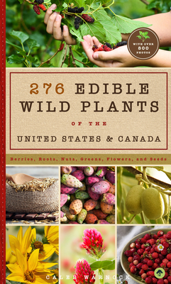 276 Edible Wild Plants of the United States and Canada: Berries, Roots, Nuts, Greens, Flowers, and Seeds in All or the Majority of the US and Canada Cover Image