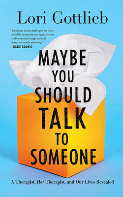 Maybe You Should Talk to Someone: A Therapist, Her Therapist, and Our Lives Revealed Cover Image