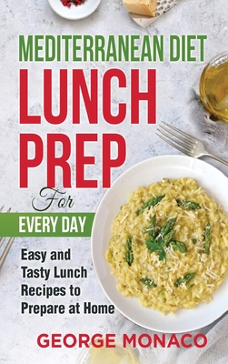 Mediterranean Diet Lunch Prep for Every Day: Easy and tasty Lunch Recipes to Prepare at Home Cover Image