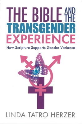 Bible and the Transgender Experience: How Scripture Supports Gender Variance Cover Image