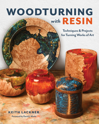 Woodturning with Resin: Techniques & Projects for Turning Works of Art Cover Image