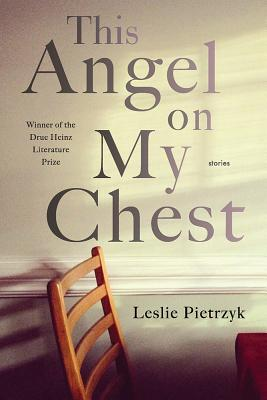 This Angel on My Chest (Pitt Drue Heinz Lit Prize) Cover Image