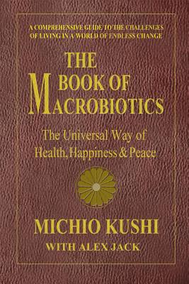 The Book of Macrobiotics: The Universal Way of Health, Happiness & Peace Cover Image