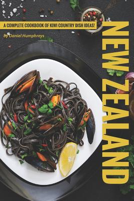 New Zealand Recipes: A Complete Cookbook of Kiwi Country Dish Ideas! Cover Image
