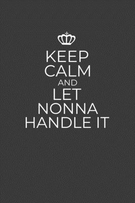 Keep Calm And Let Nonna Handle It: 6 x 9 Notebook for a Beloved Italian Grandma Cover Image