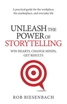 Unleash the Power of Storytelling: Win Hearts, Change Minds, Get Results Cover Image