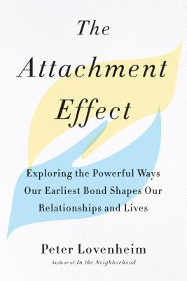 The Attachment Effect: Exploring the Powerful Ways Our Earliest Bond Shapes Our Relationships and Lives Cover Image