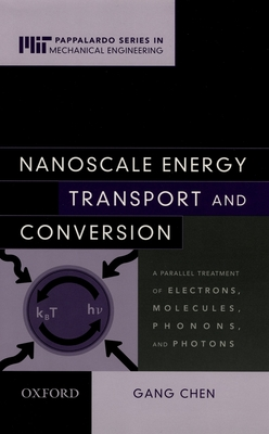 Nanoscale Energy Transport and Conversion: A Parallel Treatment of Electrons, Molecules, Phonons, and Photons Cover Image