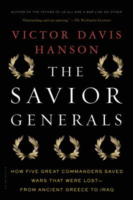 The Savior Generals: How Five Great Commanders Saved Wars That Were Lost - From Ancient Greece to Iraq Cover Image