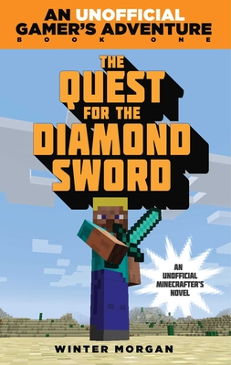 The Quest for the Diamond Sword: An Unofficial Gamer's Adventure, Book One Cover Image