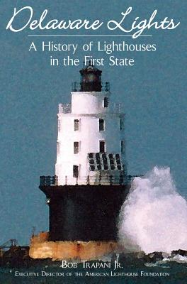Delaware Lights: A History of Lighthouses in the First State Cover Image