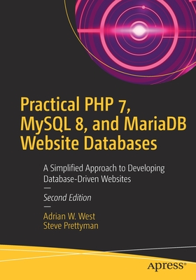 Practical PHP 7, MySQL 8, and Mariadb Website Databases: A Simplified Approach to Developing Database-Driven Websites Cover Image