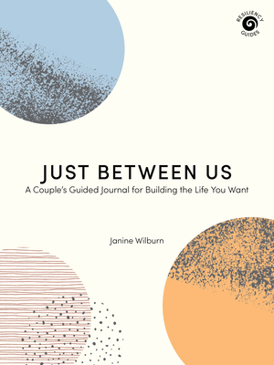 Just Between Us: A Couple's Guided Journal for Building the Life You Want Cover Image