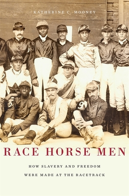 Race Horse Men: How Slavery and Freedom Were Made at the Racetrack Cover Image