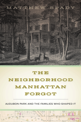 The Neighborhood Manhattan Forgot: Audubon Park and the Families Who Shaped It Cover Image