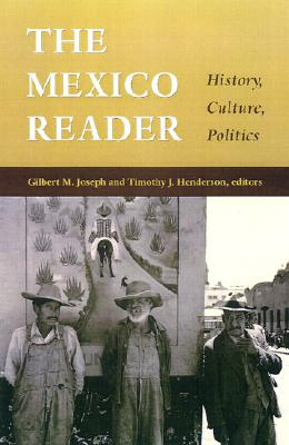 The Mexico Reader: History, Culture, Politics (Latin America Readers) Cover Image
