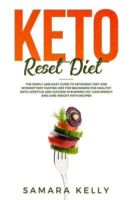 Keto Reset Diet: The Simply and Easy Guide to Ketogenic Diet and Intermittent Fasting Diet for Beginners for Healthy Keto Lifestyle and Cover Image