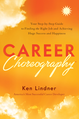 Career Choreography: Your Step-By-Step Guide to Finding the Right Job and Achieving Huge Success and Happiness Cover Image