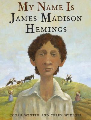 My Name is James Madison Hemings by Jonah Winter & Terry Widener