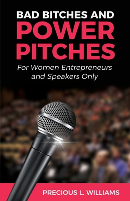 Bad Bitches and Power Pitches: For Women Entrepreneurs and Speakers Only Cover Image