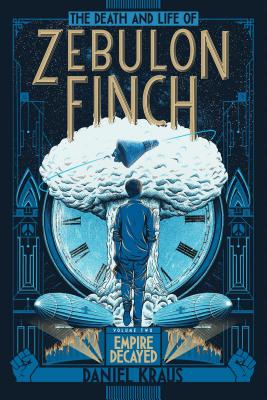 The Death and Life of Zebulon Finch, Volume Two: Empire Decayed Cover Image