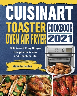 Cuisinart Toaster Oven Air Fryer Cookbook 2021: Delicious & Easy Simple Recipes for A New and Healthier Life Cover Image