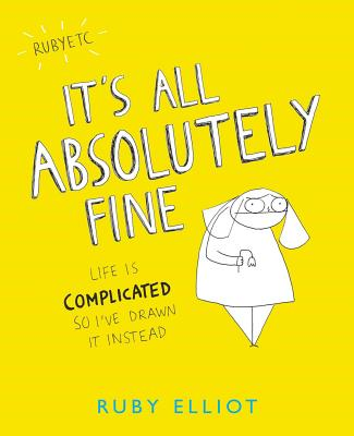 It's All Absolutely Fine: Life Is Complicated So I've Drawn It Instead Cover Image