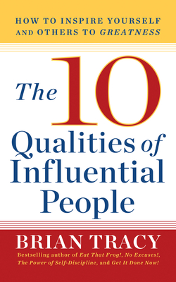 The 10 Qualities of Influential People: How to Inspire Yourself and Others to Greatnes Cover Image