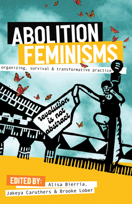 Abolition Feminisms: Organizing, Survival, and Transformative Practice Cover Image